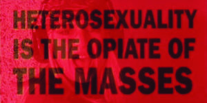 Heterosexuality is the opiate of the masses - Angst paris - Friction magazine queer