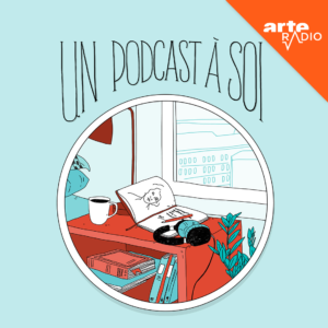 A propos d'Un podcast à soi sur Arte Radio