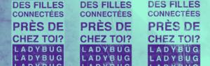 Ladybug festival : des filles connectées près de chez toi ?