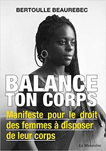 Balance ton corps : manifeste pour le droit des femmes à disposer de leur corps - Bertoulle Beaurebec