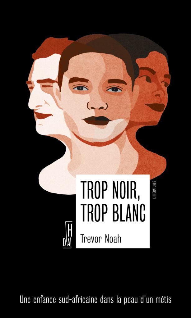 Trop noir, trop blanc de Trevor Noah, une enfance sud africaine dans la peau d'un métis